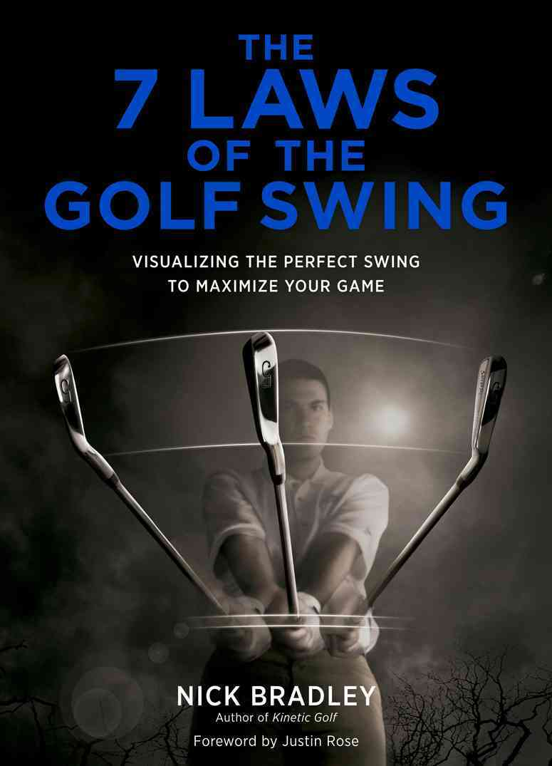 7 Laws of the Golf Swing By Bradley, Nick